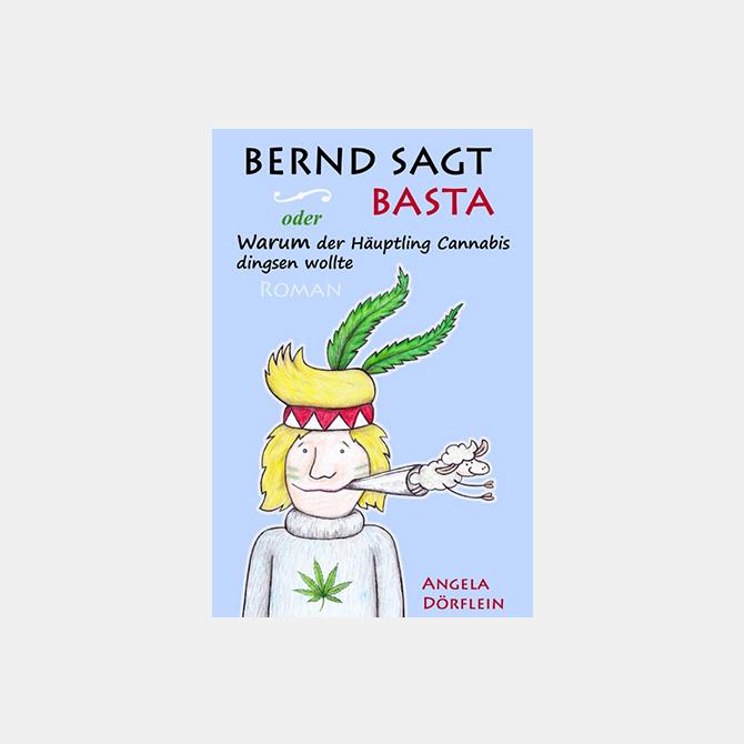 Bernd sagt Basta - oder Warum der Häuptling Cannabis dingsen wollte